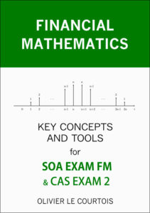 Financial Mathematics, Key concepts and tools for SOA EXAM FM and CAS EXAM 2