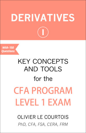 DERIVATIVES: KEY CONCEPTS AND TOOLS FOR THE CFA PROGRAM LEVEL 1 EXAM